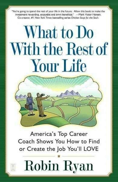 What to Do With the Rest of Your Life : America's Top Career Coach Shows You ...