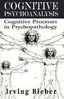 Cognative Psychoanalysis: Cognative Processes in Psychopathology by Irving Bieber (Paperback, 1996)