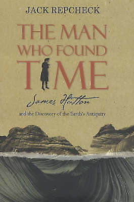 The Man Who Found Time: James Hutton and the Discovery of the Earth's Antiquity,