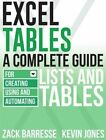 Excel Tables: A Complete Guide for Creating, Using and Automating Lists and Tables by Zack Barresse, Kevin Jones (Paperback, 2014)
