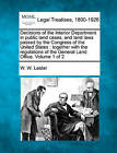 Decisions of the Interior Department in Public Land Cases, and Land Laws Passed by the Congress of the United States: Together with the Regulations of the General Land Office. Volume 1 of 2 by W W Lester (Paperback / softback, 2010)