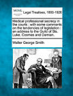 Medical Professional Secrecy in the Courts: With Some Comments on the Tendencies of Legislation: An Address to the Guild of Sts. Luke, Cosmas and Damian. by Walter George Smith (Paperback / softback, 2010)