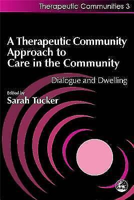 Therapeutic Community Approach to Care in the Community : Dialogue and Dwelling