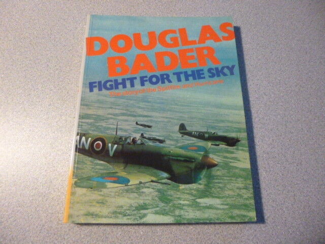 Fight for the Sky: Story of the Spitfire and Hurricane by Douglas Bader