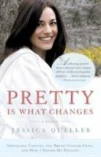 Pretty Is What Changes: Impossible Choices, the Breast Cancer Gene, and How I De