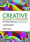 Creative Research Methods in the Social Sciences: A Practical Guide by Helen Kara (Hardback, 2015)