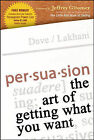 Persuasion: The Art of Getting What You Want by Dave Lakhani (Hardback, 2005)