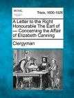 A Letter to the Right Honourable the Earl of - Concerning the Affair of Elizabeth Canning by Clergyman (Paperback / softback, 2012)