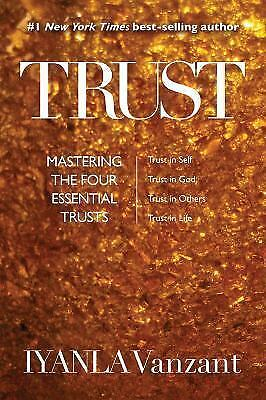 Trust Mastering The Four Essential Trusts Trust In Self Trust In God Trust In Others Trust In Life By Iyanla Vanzant 2017 Paperback For Sale Online Ebay