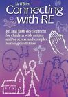 Connecting with RE: RE and Faith Development for Children with Autism And/or Severe and Complex Learning Disabilities by Liz O Brien (Paperback, 2010)