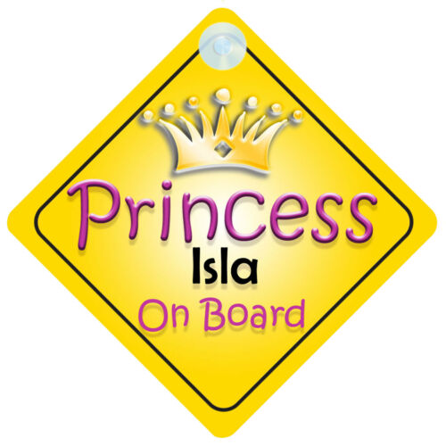 Princess Isla On Board Girl Car Sign Child//Baby Gift//Present 002