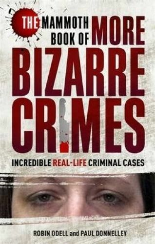 1 of 1 - The Mammoth Book of More Bizarre Crimes by Robin Odell, Paul Donnelley (Pb 2016