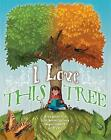 I love this tree: Discover the life, beauty and importance of trees by Anna Claybourne (Paperback, 2016)