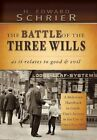 Battle of The Three Wills as It Relates to Good & Evil 9781481758758 Schrier