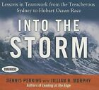 Into the Storm: Lessons in Teamwork from the Treacherous Sydney to Hobart Ocean Race by Dennis N T Perkins (CD-Audio, 2013)