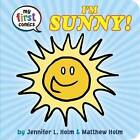 I'm Sunny! (My First Comics) by Jennifer L. Holm (Board book, 2016)