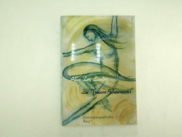 Alice Les Landes - Die Traum-Schamanin  Eine Liebesgeschichte Band 1 - 2005