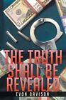 The Truth Shall Be Revealed by Evon Davison (Paperback / softback, 2014)