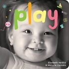Play: A Board Book about Playtime by Elizabeth Verdick, Marjorie Lisovskis (Board book, 2014)