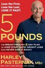 5 Pounds: The Breakthrough 5-Day Plan to Jump-Start Rapid Weight Loss (and Never Gain It Back!) by Harley Pasternak (Hardback, 2015)