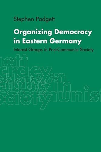 Organizing Democracy in Eastern Germany: Interest Groups in Post-Communist Soci