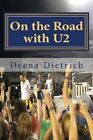 On the Road with U2: My Musical Journey by Deena Dietrich (Paperback / softback, 2015)