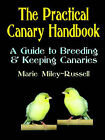 The Practical Canary Handbook: A Guide to Breeding & Keeping Canaries by Marie Miley-Russell (Paperback, 2005)