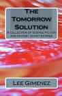 The Tomorrow Solution: A Collection of Science Fiction and Fantasy Stories by Lee Gimenez (Paperback / softback, 2009)