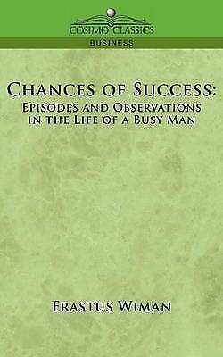 Chances of Success : Episodes And Observations in the Life of a Busy Man, Pap...