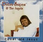 Cover Me Jesus by Debra Snipes/Debra Snipes & the Angels (CD, May-2001, Juana)