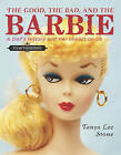 The Good, the Bad, and the Barbie: A Doll's History and Her Impact on Us by Tanya Lee Stone (Hardback)