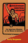 Revolutionary Industrial Unionism: The Industrial Workers of the World in Australia by Verity Burgmann (Paperback, 1995)