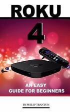 Roku 4: an Easy Guide for Beginners by Philip Tranton (2015, Paperback)