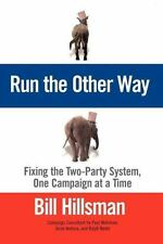 Run the Other Way : Fixing the Two-Party System, One Campaign at a Time by...