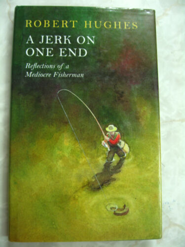 1 of 1 - A Jerk on One End: Reflections of a Mediocre Fisherman Robert Hughes hcdj A98