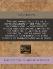 The Reforming Registry, Or, a Representation of the Very Many Mischiefs and Inconveniences Which Will Unavoidably Happen by the Needless, Chargeable, and Destructive Way of Registries Proposed to Be Erected in Every County of England and Wales (1662) by Fabian Philipps (Paperback / softback, 2011)