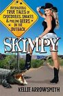 Skimpy: Outrageous True Tales of Crocodiles, Snakes and Pulling Beers in the Outback by Kellie Arrowsmith (Paperback, 2015)