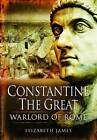 Constantine the Great: Warlord of Rome by Elizabeth James (Hardback, 2011)