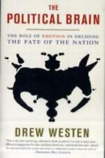 The Political Brain : The Role of Emotion in Deciding the Fate of the Nation...