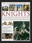 The Illustrated History of Knights & the Golden Age of Chivalry by Charles Phillips (Mixed media product, 2014)