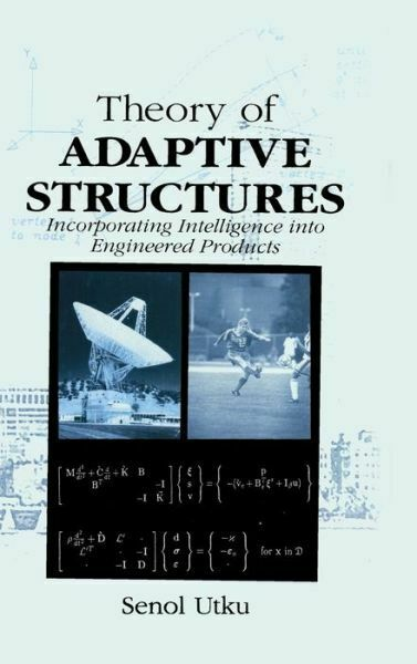 Theory Of Adaptive Structures: Incorporating Intelligence Into Engineered P...