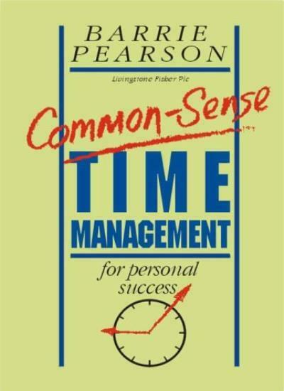 Common Sense Time Management for Personal Success By Barrie Pearson