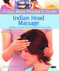 Indian Head Massage: Simple Routines for Home, Work and Travel by Eileen Bentley (Paperback, 2007)