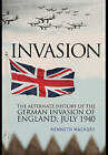Invasion: The Alternate History of the German Invasion of England by Kenneth Macksey (Paperback, 2015)