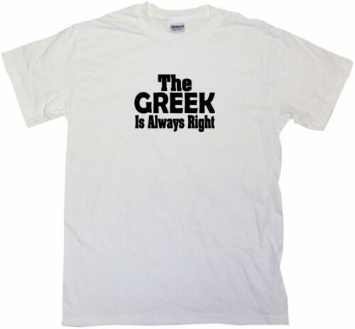 XL The Greek Is Always Right Kids Tee Shirt Pick Size /& Color 2T