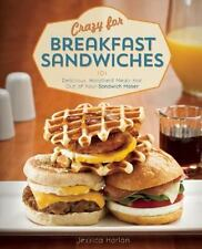 Crazy for Breakfast Sandwiches: 75 Delicious, Handheld Meals Hot Out of Your San
