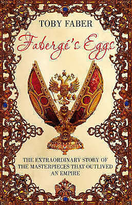 1 of 1 - Faberges Eggs: The Extraordinary Story of the Masterpieces That Outlived an Empi