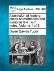 A Selection of Leading Cases on Mercantile and Maritime Law: With Notes. Volume 1 of 2 by Owen Davies Tudor (Paperback / softback, 2010)