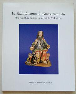 Le-Saint-Jacques-de-Gueberschwihr-Sculpture-Baloise-XVI-e-Musee-Unterlinden-1994