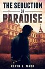 The Seduction of Paradise by Kevin J Ward (Paperback / softback, 2015)